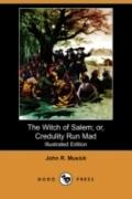 The Witch Of Salem: Or, Credulity Run Mad (Illustrated Edition)