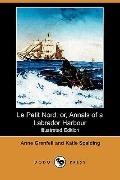 Le Petit Nord: Or, Annals Of A Labrador Harbour (Illustrated Edition)
