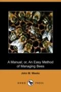A Manual: Or, An Easy Method Of Managing Bees