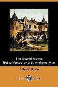 The Scarlet Gown: Being Verses by a St. Andrews Man (Dodo Press)