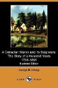 A Canadian Manor and Its Seigneurs: The Story of a Hundred Years 1761-1861 (Illustrated Edit...