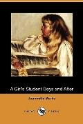 A Girl's Student Days and After (Dodo Press)