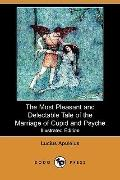 The Most Pleasant and Delectable Tale of the Marriage of Cupid and Psyche (Illustrated Editi...