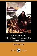 The 'Adventurers of England' on Hudson Bay: A Chronicle of the Fur Trade in the North (Illus...