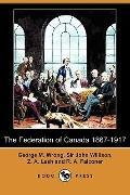 The Federation of Canada 1867-1917 (Dodo Press)