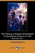 The Winning of Popular Government: A Chronicle of the Union of 1841 (Illustrated Edition) (D...