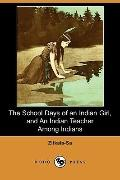 The School Days of an Indian Girl, and An Indian Teacher Among Indians (Dodo Press)