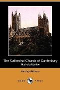 The Cathedral Church of Canterbury (Illustrated Edition) (Dodo Press)