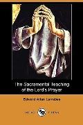 The Sacramental Teaching of the Lord's Prayer (Dodo Press)