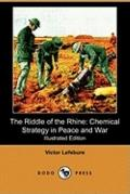The Riddle of the Rhine: Chemical Strategy in Peace and War (Illustrated Edition) (Dodo Press)