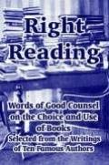 Right Reading Words Of Good Counsel On The Choice And Use Of Books Selected From The Writing...