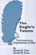 Eagle's Talons The American Experience at War