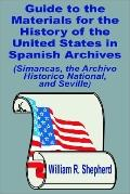 Guide to the Materials for the History of the United States in Spanish Archives Simancas, th...