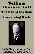 William Howard Taft The Man of the Hour