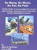 So Many, So Much, So Far, So Fast United States Transportation Command and Strategic Deploym...