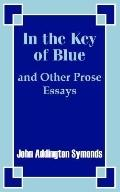 In the Key of Blue and Other Prose Essays by John Addington Symonds
