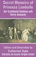 Secret Memoirs of Princess Lamballe Her Confidential Relations With Marie Antoinette