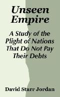 Unseen Empire A Study of the Plight of Nations That Do Not Pay Their Debts