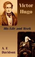 Victor Hugo His Life and Work