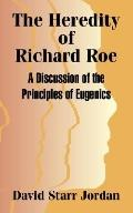 Heredity of Richard Roe A Discussion of the Principles of Eugenics