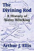 Divining Rod A History of Water Witching