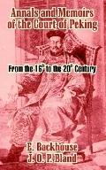 Annals and Memoirs of the Court of Peking From the 16th to the 20th Century