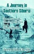 Journey in Southern Siberia The Mongols, Their Religion and Their Myths