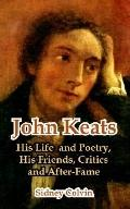 John Keats His Life And Poetry, His Friends, Critics And After-fame
