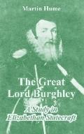 Great Lord Burghley A Study in Elizabethan Statecraft