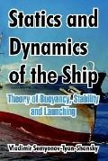 Statics And Dynamics Of The Ship Theory Of Buoyancy, Stability And Launching
