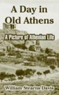 Day In Old Athens A Picture Of Athenian Life