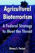 Agricultural Bioterrorism A Federal Strategy To Meet The Threat