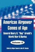American Airpower Comes Of Age General Henry H. Hap Arnold's World War Ii Diaries