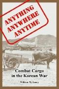 Anything Anywhere Anytime Combat Cargo in the Korean War