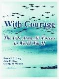 With Courage The U.s. Army Air Forces in World War II