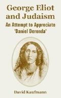 George Eliot And Judaism An Attempt to Appreciate 'daniel Deronda