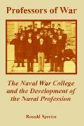 Professors of War The Naval War College and the Development of the Naval Profession
