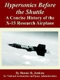 Hypersonics Before the Shuttle A Concise History of the X-15 Research Airplane
