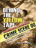 Behind the Yellow Tape: On the Road With Some of America's Hardest Working Crime Scene Inves...