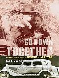 Go Down Together: The True, Untold Story of Bonnie and Clyde (Thorndike Large Print Crime Sc...