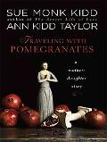 Traveling With Pomegranates: A Mother-daughter Story (Thorndike Press Large Print Nonfiction...