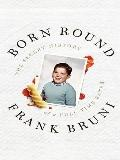 Born Round: The Secret History of a Full-Time Eater (Thorndike Press Large Print Biography S...