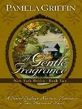 Gentle Fragrance : A Rural Refuge Nurtures Romance in this Complete Novel