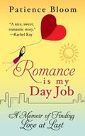 Romance Is My Day Job : A Memoir of Finding Love at Last