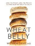 Wheat Belly: Lose the Wheat, Lose the Weight, and Find Your Path Back to Health (Thorndike L...