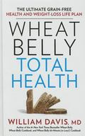 Wheat Belly Total Health : The Ultimate Grain-Free Health and Weight-Loss Life Plan