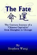 Fate The Century Journey of a Chinese Capitalist from Shanghai to Chicago