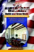 American Dream! Build and Grow Rich! a Step by Step Custom Home Design Guide Design Smart! L...