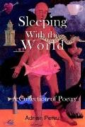 Sleeping With the World A Collection of Poetry