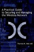 Practical Guide to Securing and Managing the Wireless Network